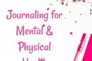 Journaling For Mental and Physical Health